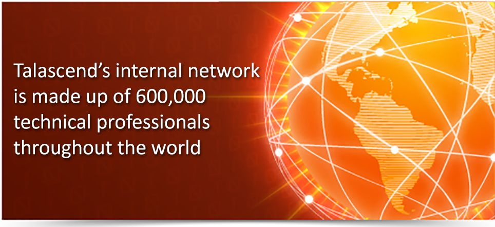 Talascend's internal network is made up of 600,000 technical professionals throughout the world